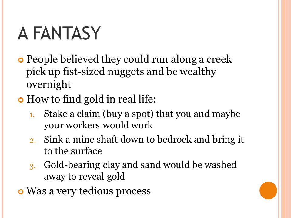 A FANTASY People believed they could run along a creek pick up fist-sized nuggets and be wealthy overnight.