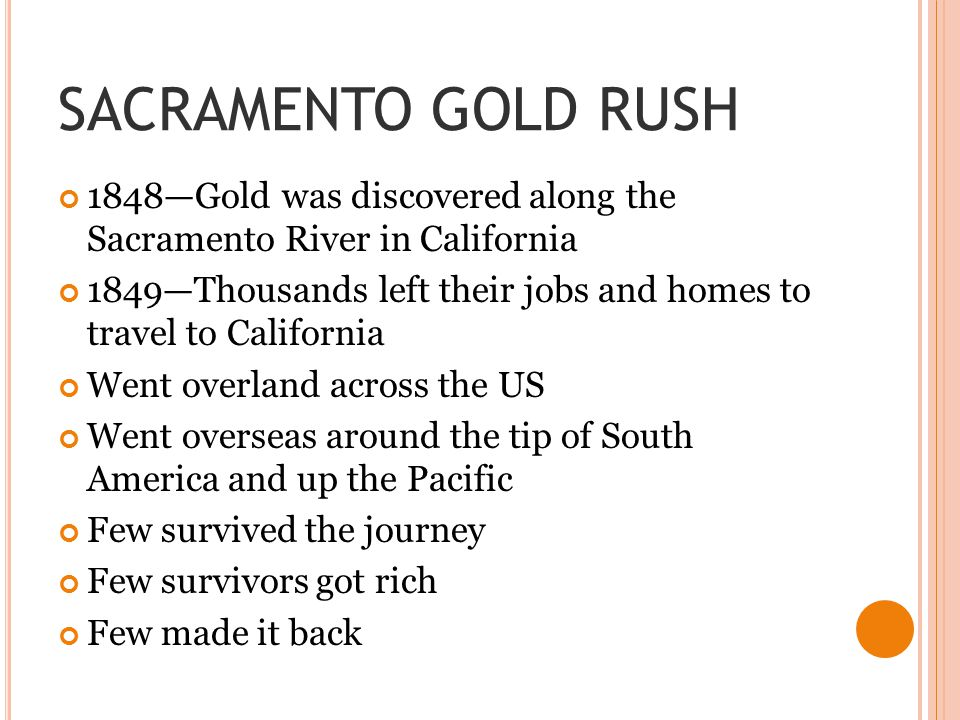 SACRAMENTO GOLD RUSH 1848—Gold was discovered along the Sacramento River in California.