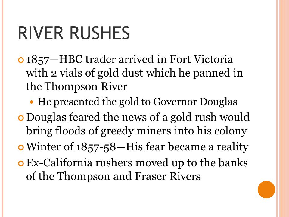 RIVER RUSHES 1857—HBC trader arrived in Fort Victoria with 2 vials of gold dust which he panned in the Thompson River.