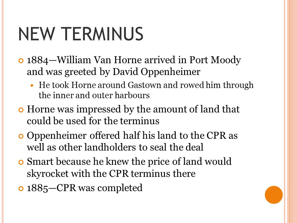 NEW TERMINUS 1884—William Van Horne arrived in Port Moody and was greeted by David Oppenheimer.