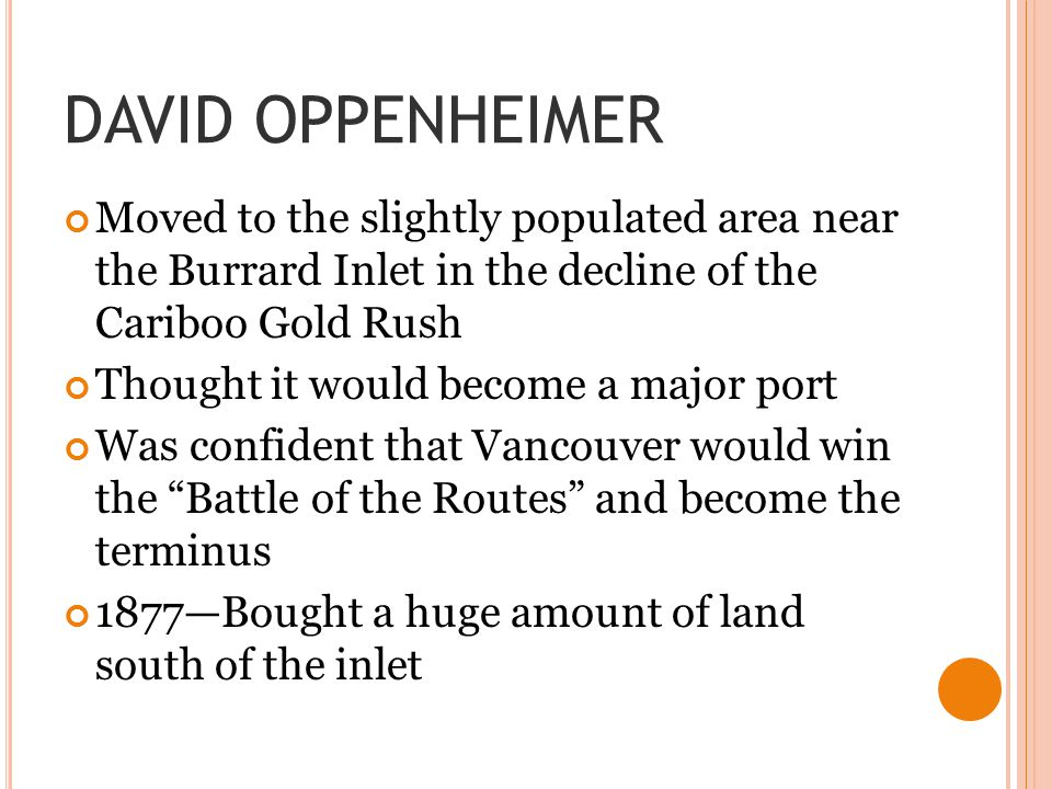 DAVID OPPENHEIMER Moved to the slightly populated area near the Burrard Inlet in the decline of the Cariboo Gold Rush.