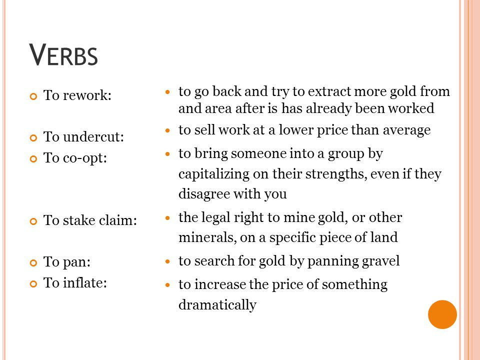 Verbs to go back and try to extract more gold from and area after is has already been worked. to sell work at a lower price than average.