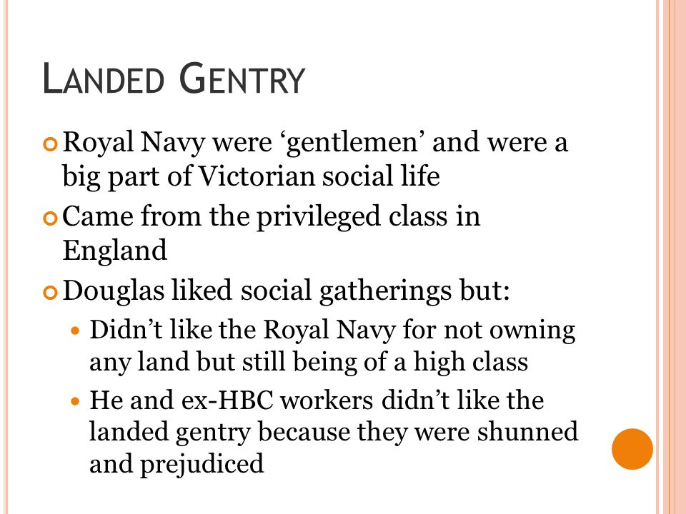 Landed Gentry Royal Navy were 'gentlemen' and were a big part of Victorian social life. Came from the privileged class in England.