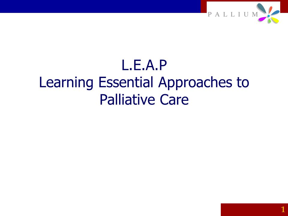 L.E.A.P Learning Essential Approaches to Palliative Care