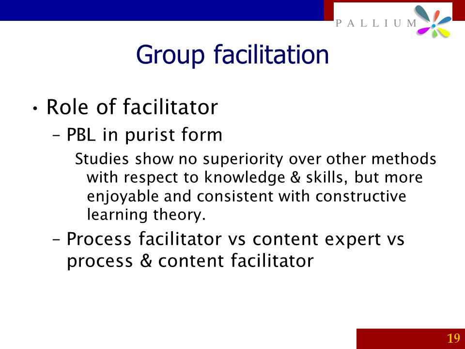 Group facilitation Role of facilitator PBL in purist form