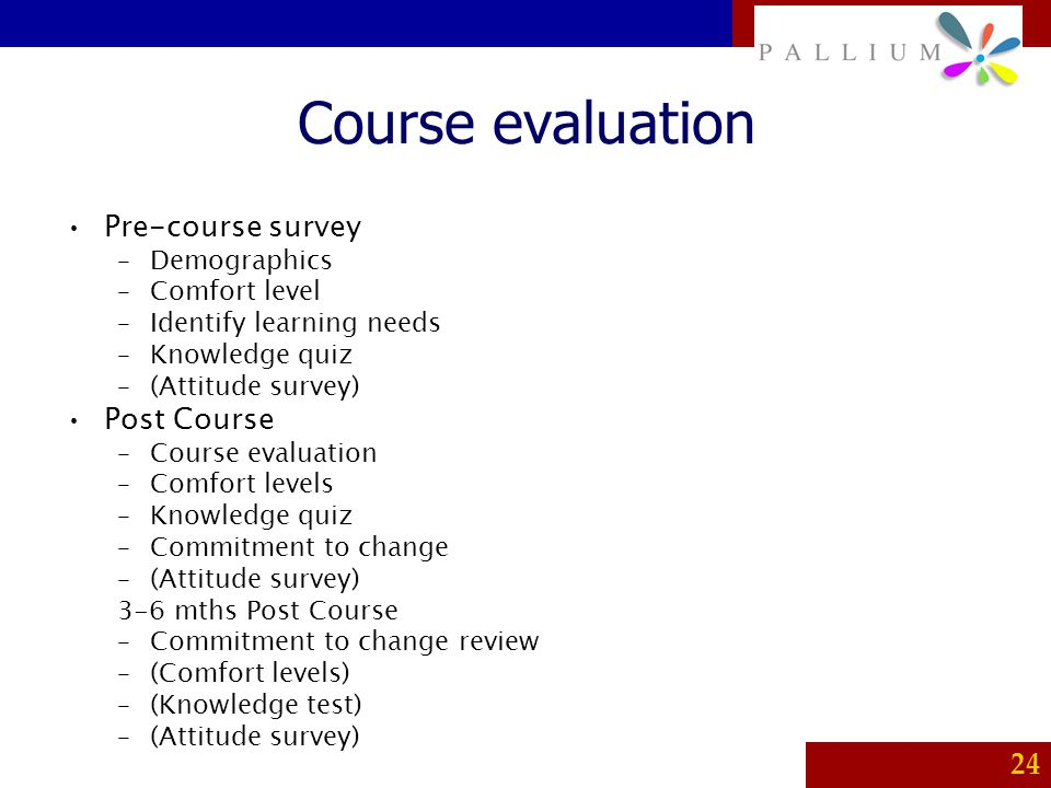 Course evaluation Pre-course survey Post Course Demographics