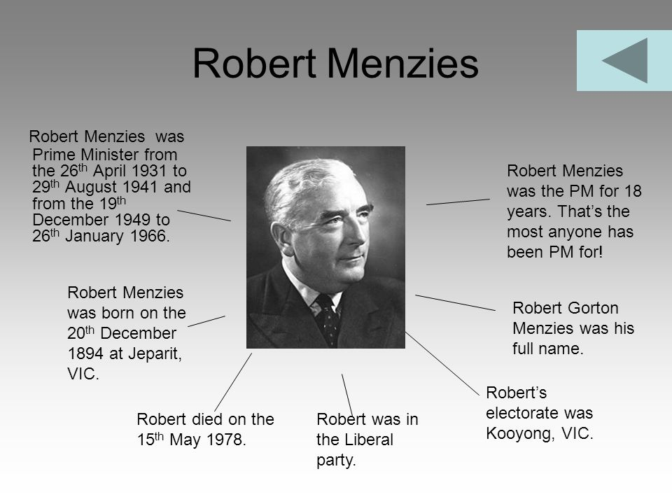 Robert Menzies Robert Menzies was Prime Minister from the 26th April 1931 to 29th August 1941 and from the 19th December 1949 to 26th January 1966.