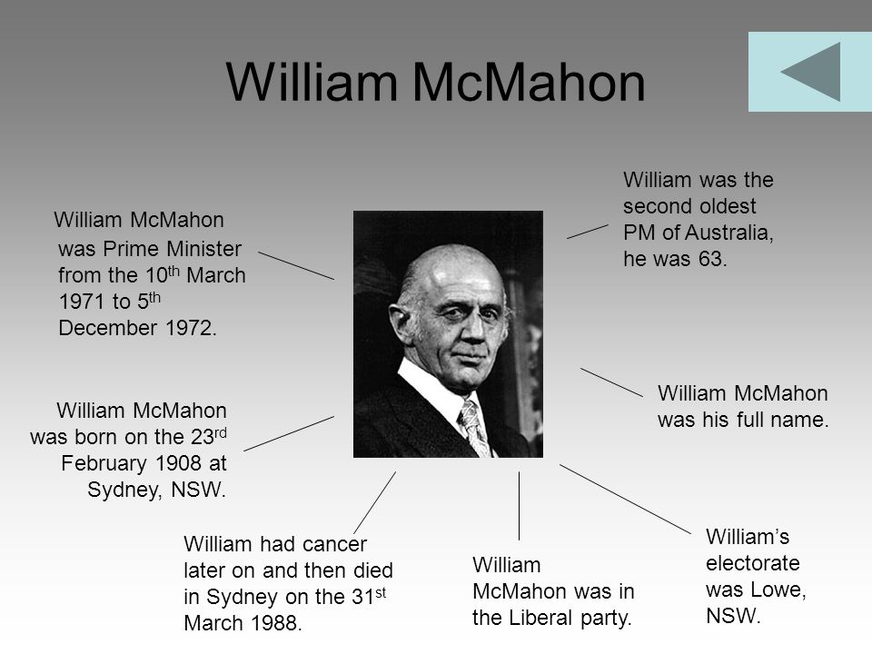 William McMahon William was the second oldest PM of Australia, he was 63.