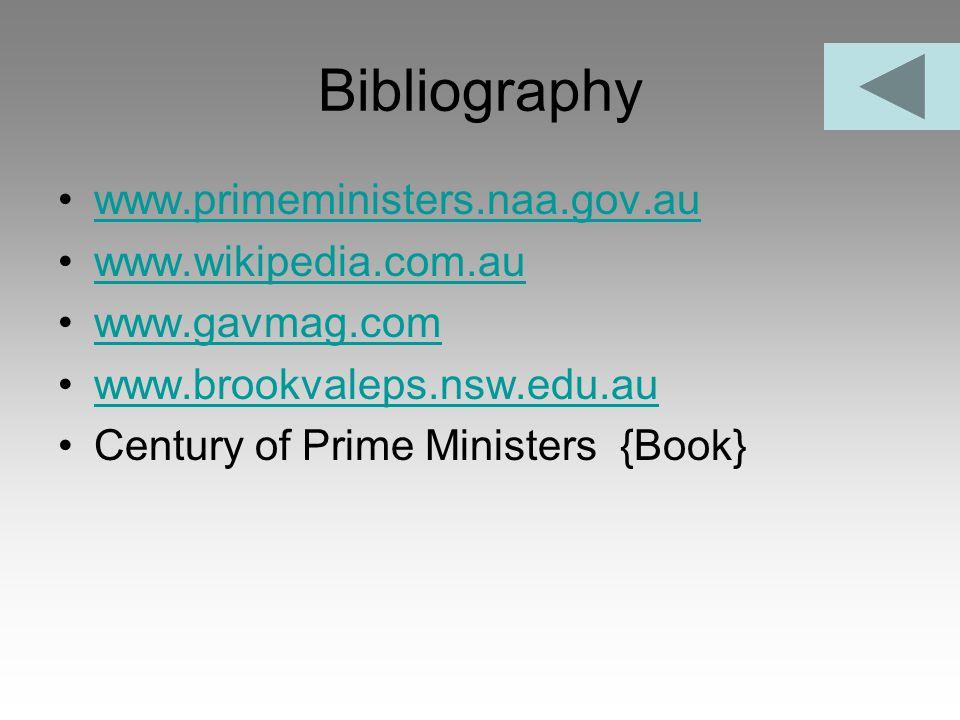 Bibliography www.primeministers.naa.gov.au www.wikipedia.com.au