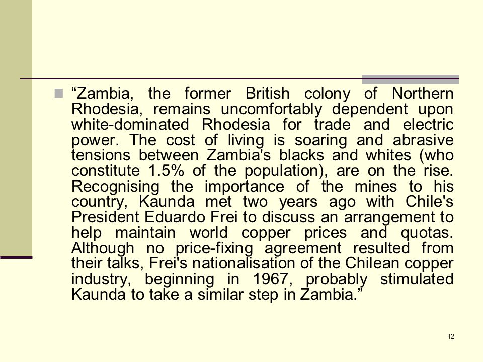 Zambia, the former British colony of Northern Rhodesia, remains uncomfortably dependent upon white-dominated Rhodesia for trade and electric power.