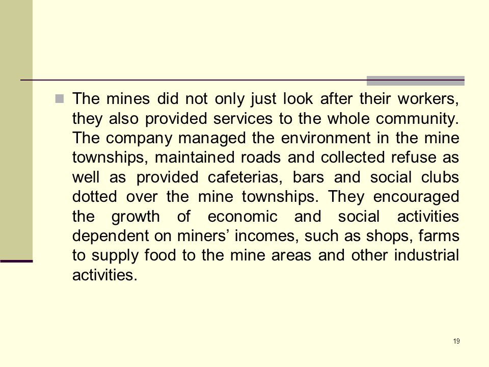 The mines did not only just look after their workers, they also provided services to the whole community.