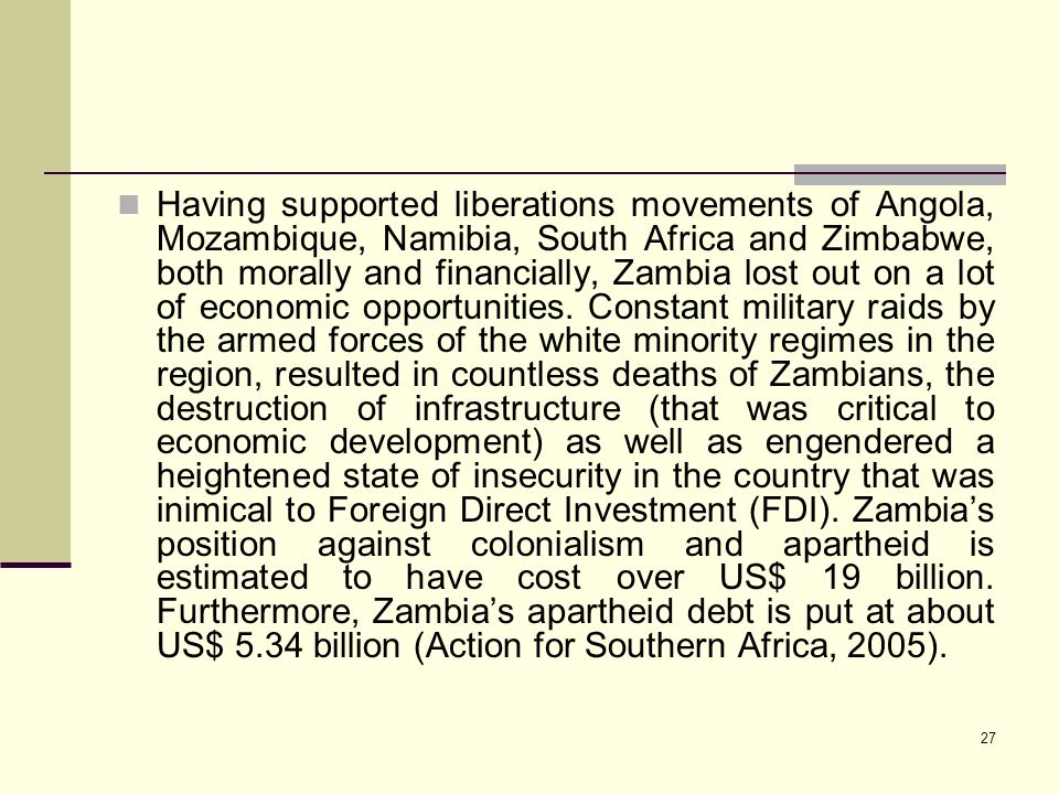 Having supported liberations movements of Angola, Mozambique, Namibia, South Africa and Zimbabwe, both morally and financially, Zambia lost out on a lot of economic opportunities.