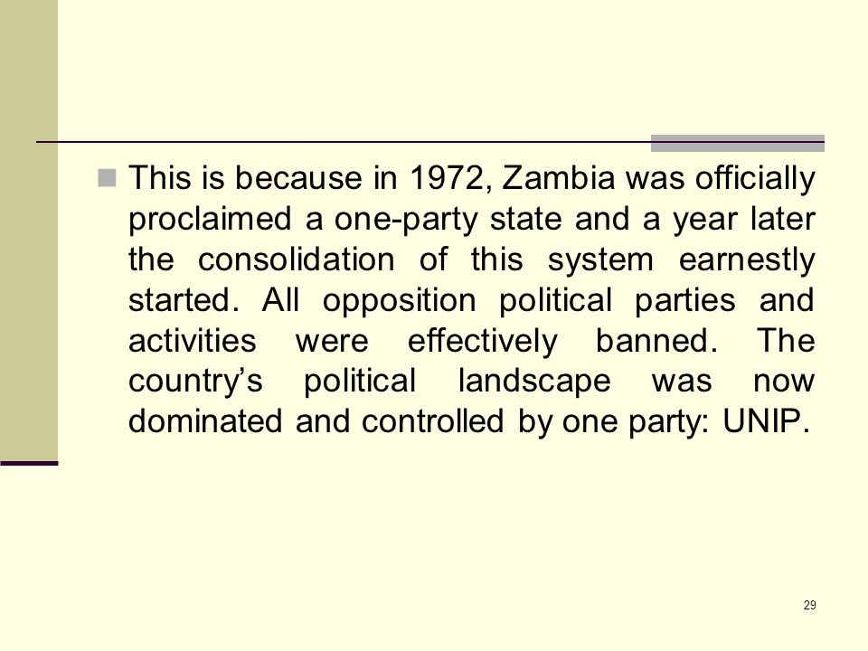 This is because in 1972, Zambia was officially proclaimed a one-party state and a year later the consolidation of this system earnestly started.