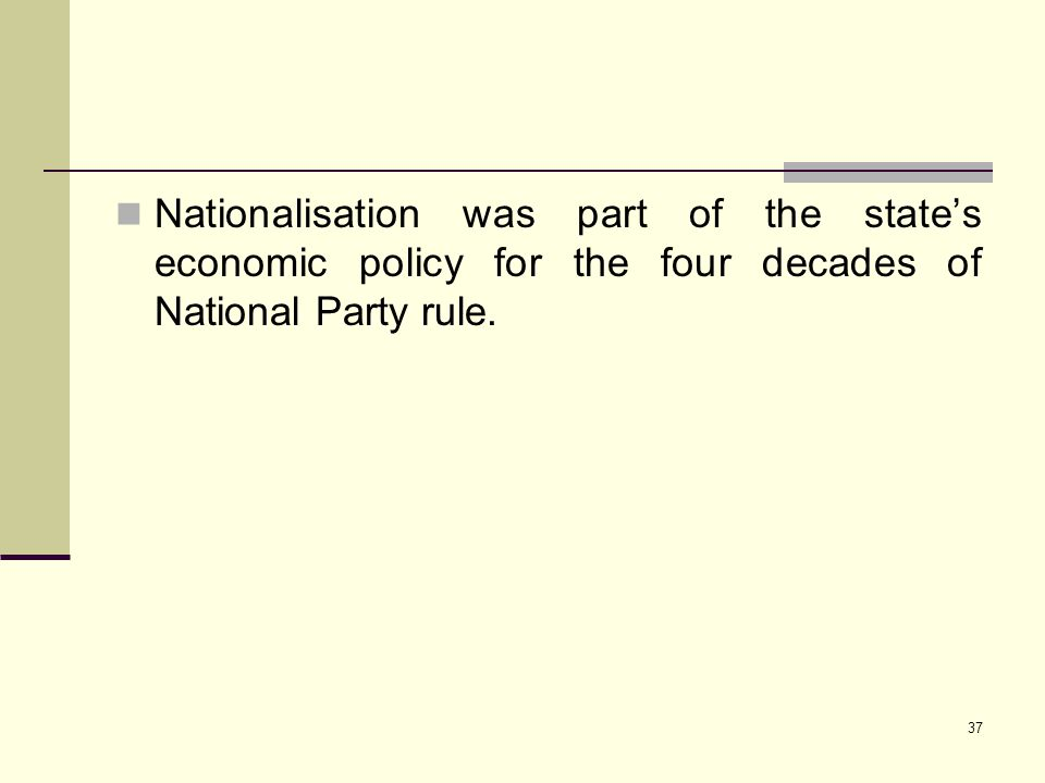 Nationalisation was part of the state's economic policy for the four decades of National Party rule.