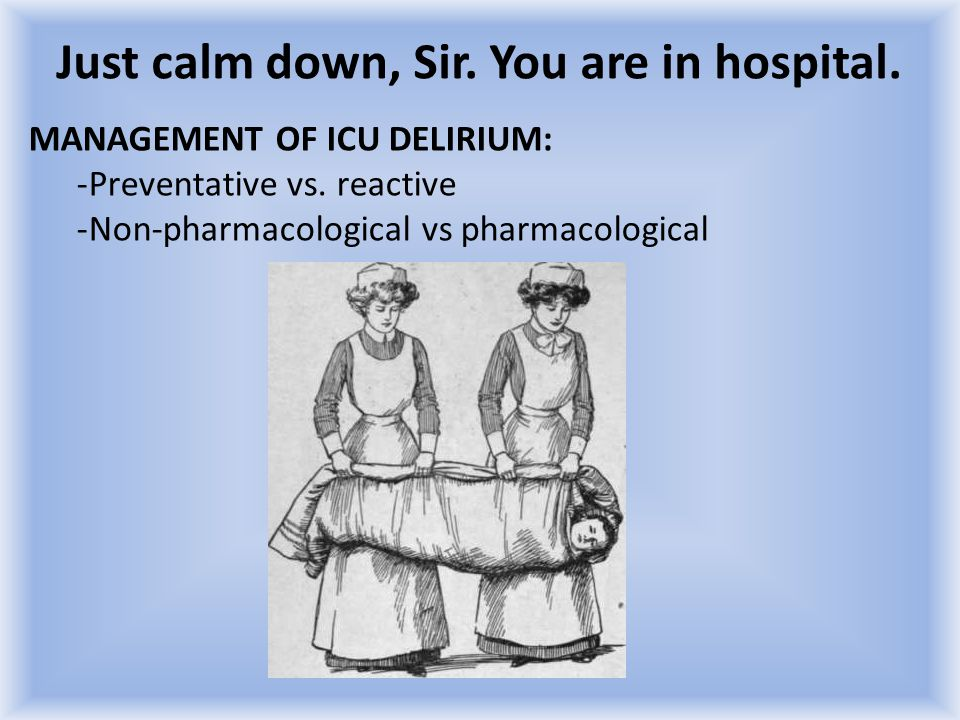 Just calm down, Sir. You are in hospital.
