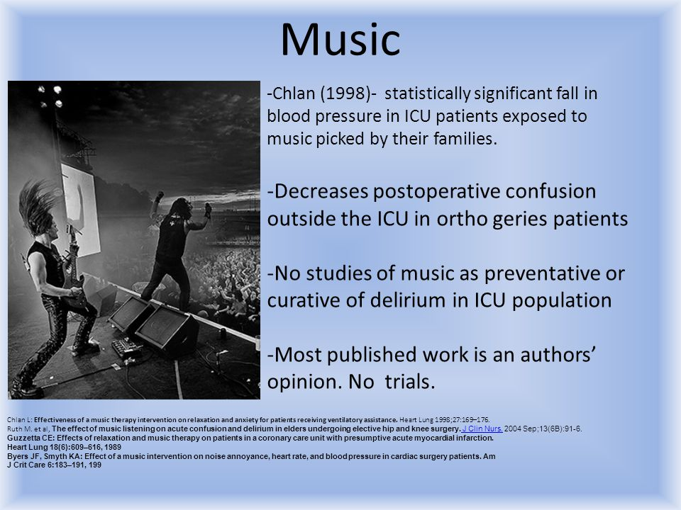 Music Chlan (1998)- statistically significant fall in blood pressure in ICU patients exposed to music picked by their families.
