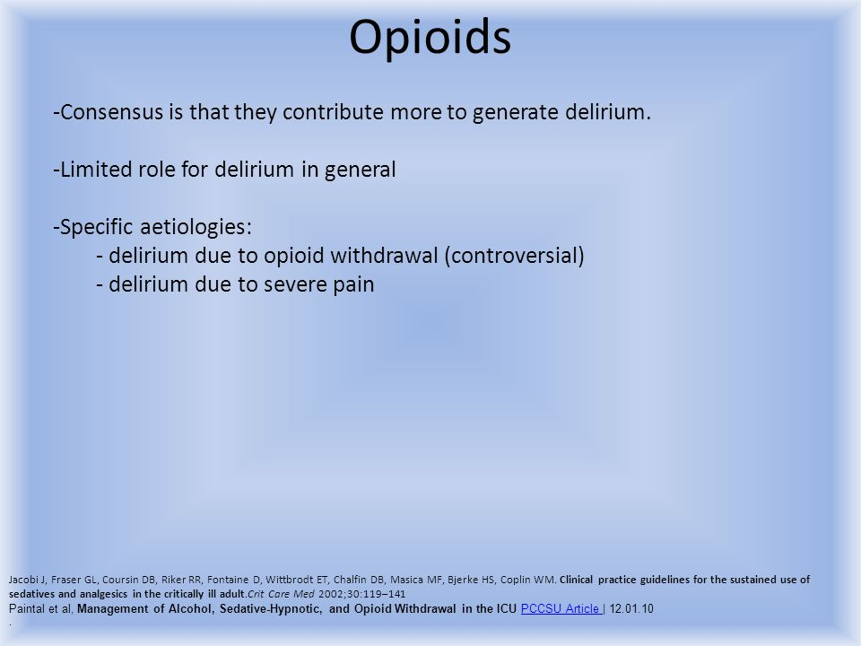 Opioids Consensus is that they contribute more to generate delirium.