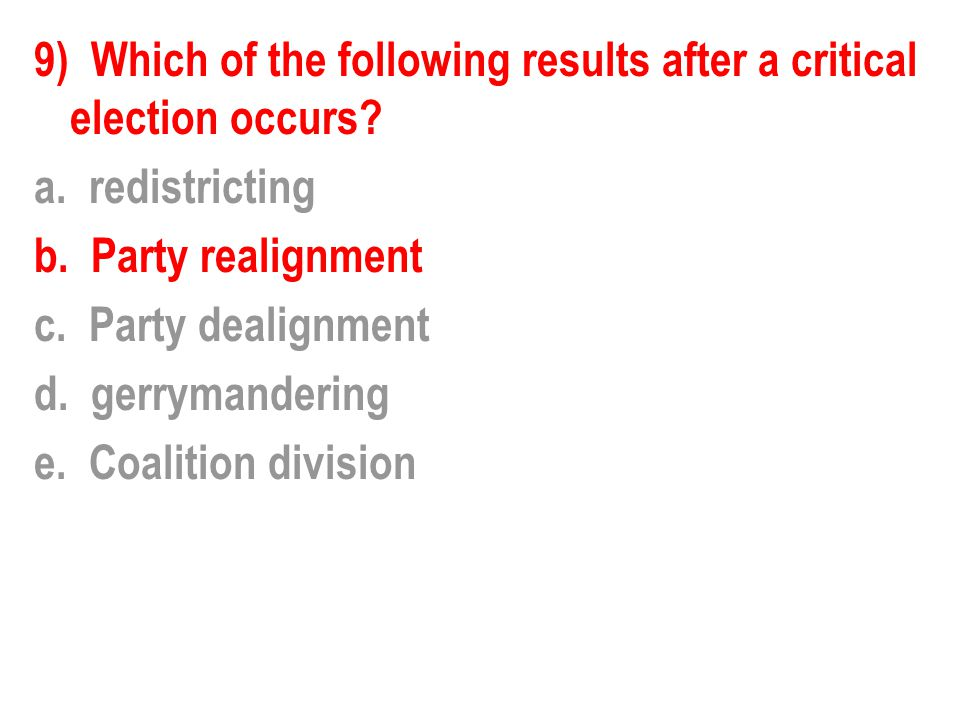 9) Which of the following results after a critical election occurs. a