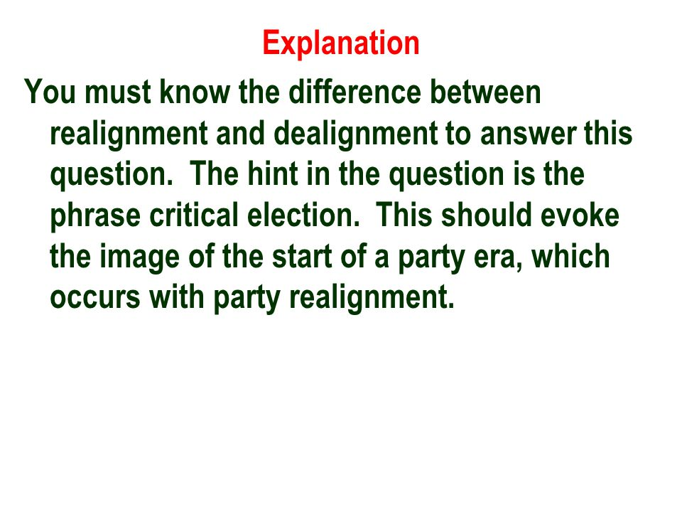Explanation You must know the difference between realignment and dealignment to answer this question.