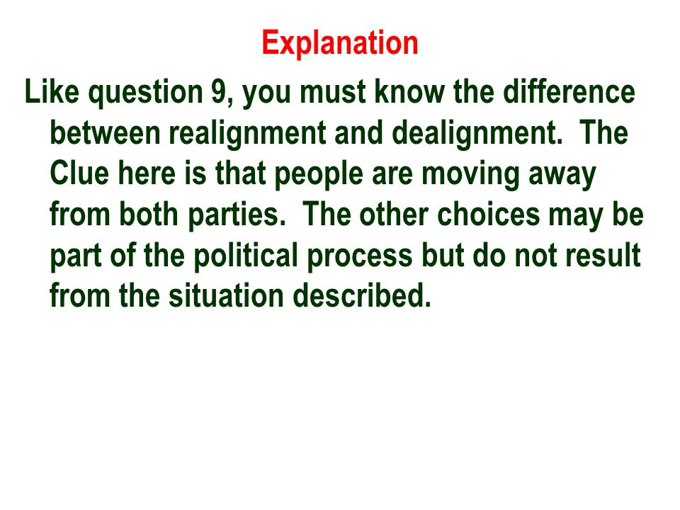 Explanation Like question 9, you must know the difference between realignment and dealignment.