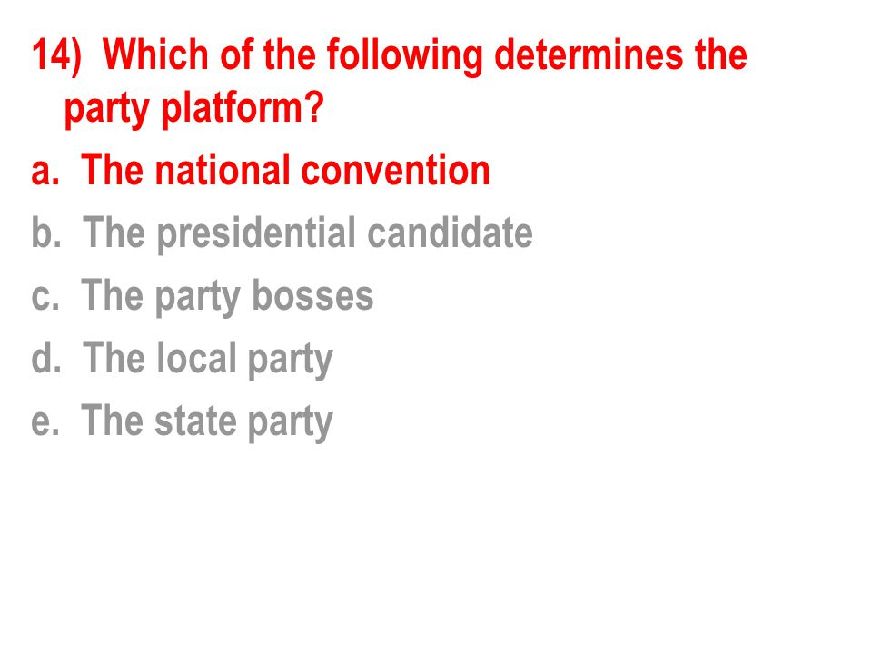 14) Which of the following determines the party platform. a