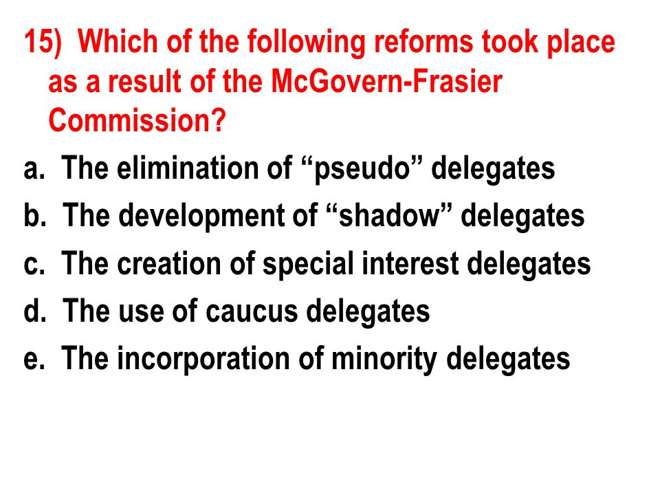15) Which of the following reforms took place as a result of the McGovern-Frasier Commission.