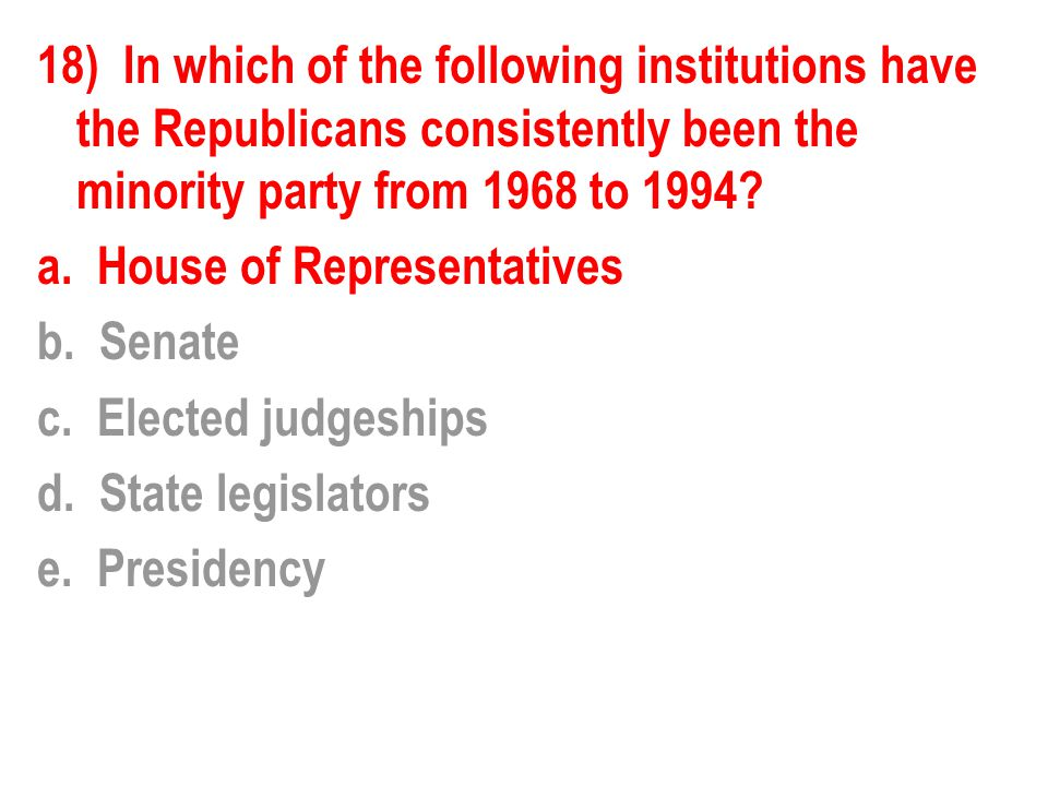 18) In which of the following institutions have the Republicans consistently been the minority party from 1968 to 1994.