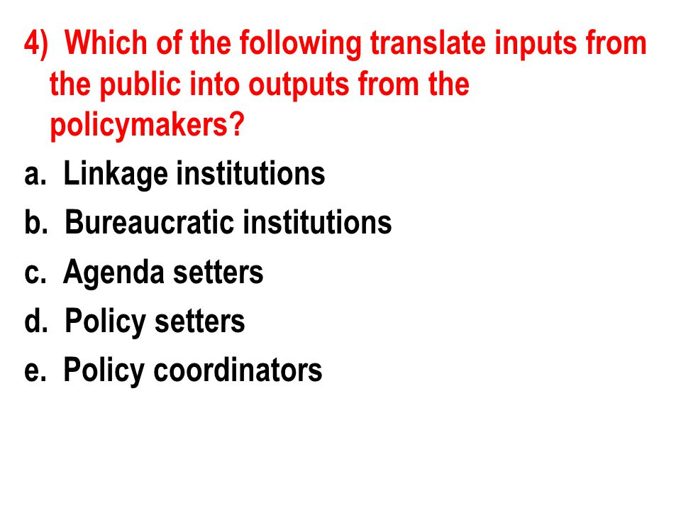 4) Which of the following translate inputs from the public into outputs from the policymakers.