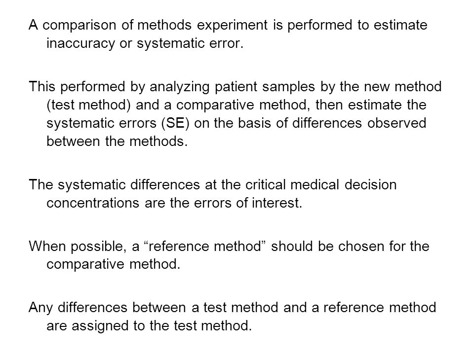 A comparison of methods experiment is performed to estimate inaccuracy or systematic error.