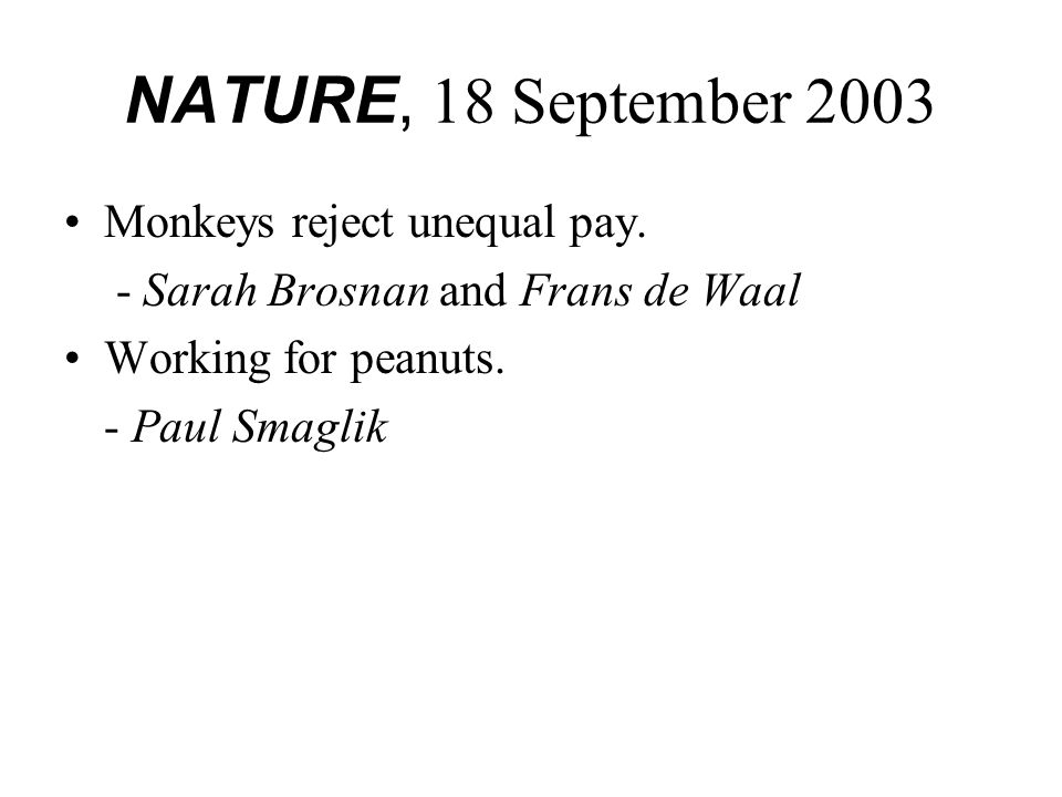 NATURE, 18 September 2003 Monkeys reject unequal pay.