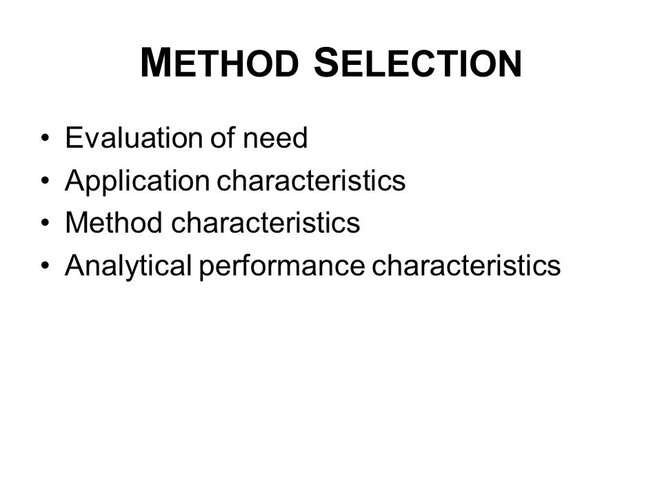 METHOD SELECTION Evaluation of need Application characteristics