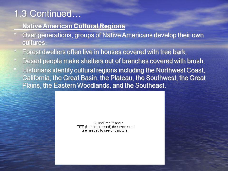 1.3 Continued… Native American Cultural Regions