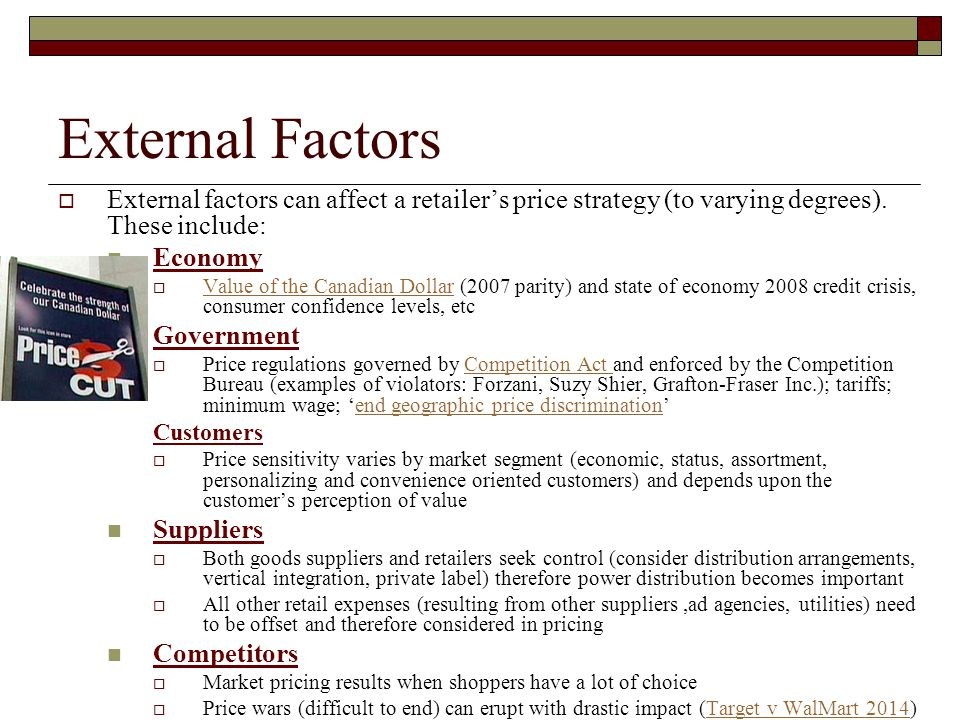External Factors External factors can affect a retailer's price strategy (to varying degrees). These include: