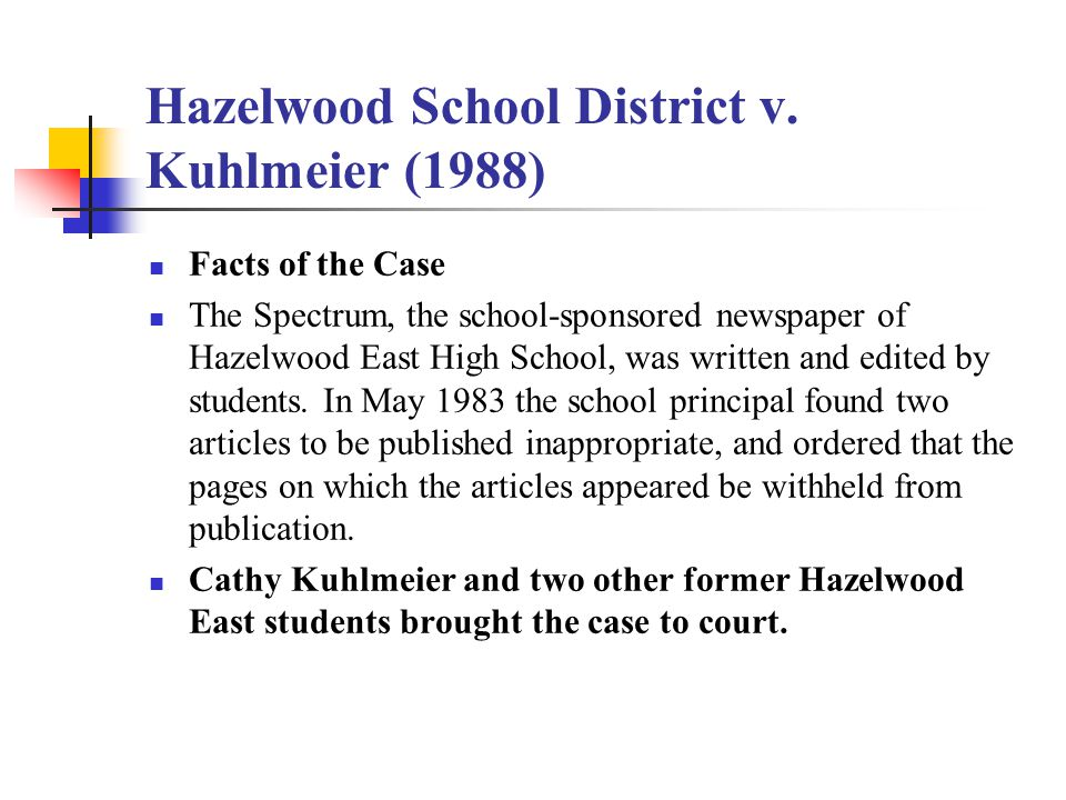 hazelwood vs kuhlmeier Hazelwood v kuhlmeier i nohemy, write this opinion to support the majority opinion on the case of hazelwood v kuhlmeier keeping in mind that this case a.