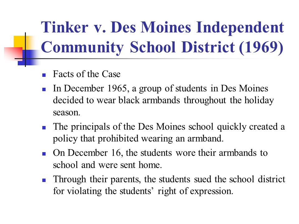 case brief tinker v desmoines Tinker v des moines independent community  the principals of the des moines schools  the fifth circuit's holding in a similar case that the wearing of .