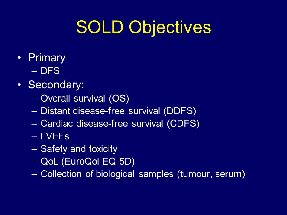 SOLD Objectives Primary Secondary: DFS Overall survival (OS)
