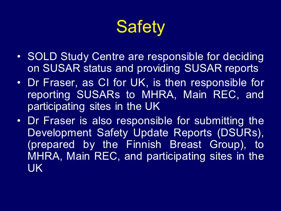 Safety SOLD Study Centre are responsible for deciding on SUSAR status and providing SUSAR reports.