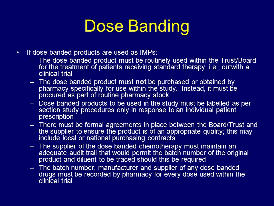 Dose Banding If dose banded products are used as IMPs: