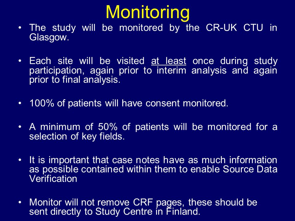 Monitoring The study will be monitored by the CR-UK CTU in Glasgow.
