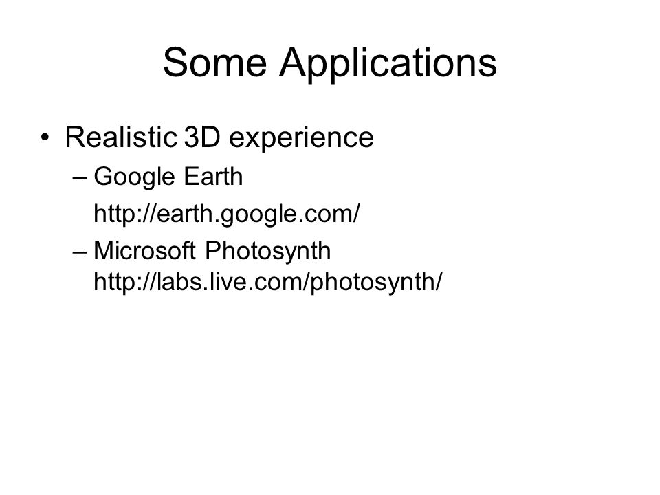 Some Applications Realistic 3D experience Google Earth