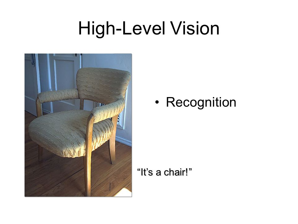 High-Level Vision Recognition It's a chair!