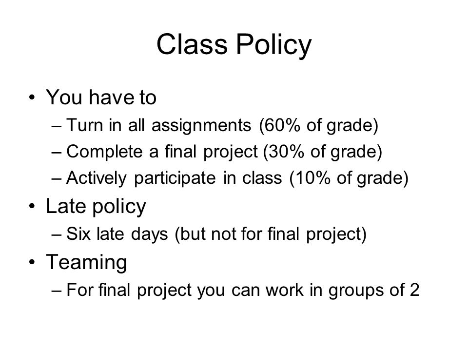 Class Policy You have to Late policy Teaming