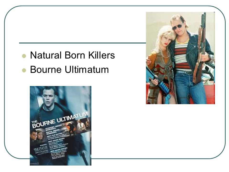 Natural Born Killers Bourne Ultimatum