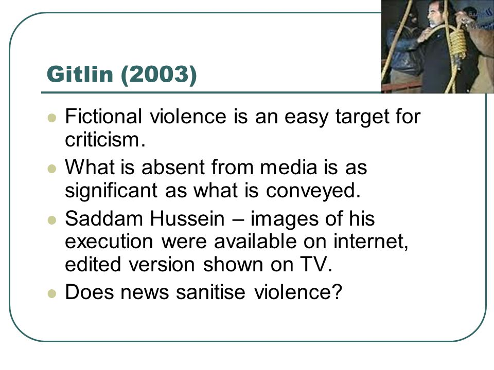 Gitlin (2003) Fictional violence is an easy target for criticism.