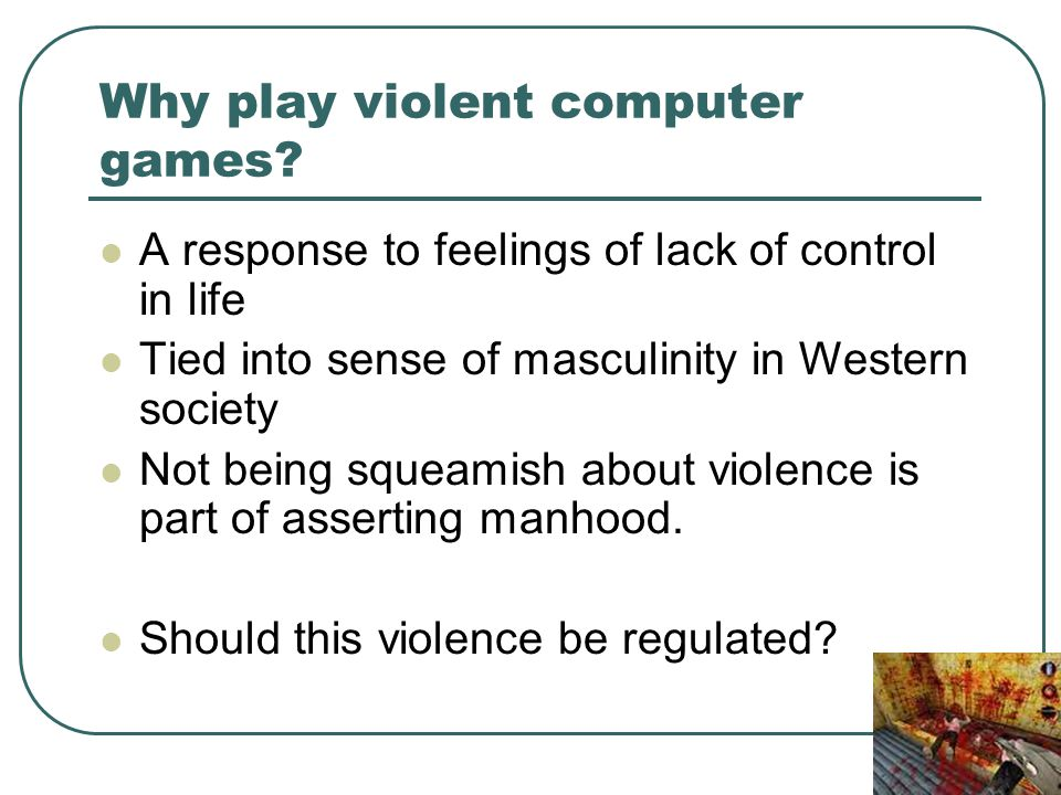 Why play violent computer games