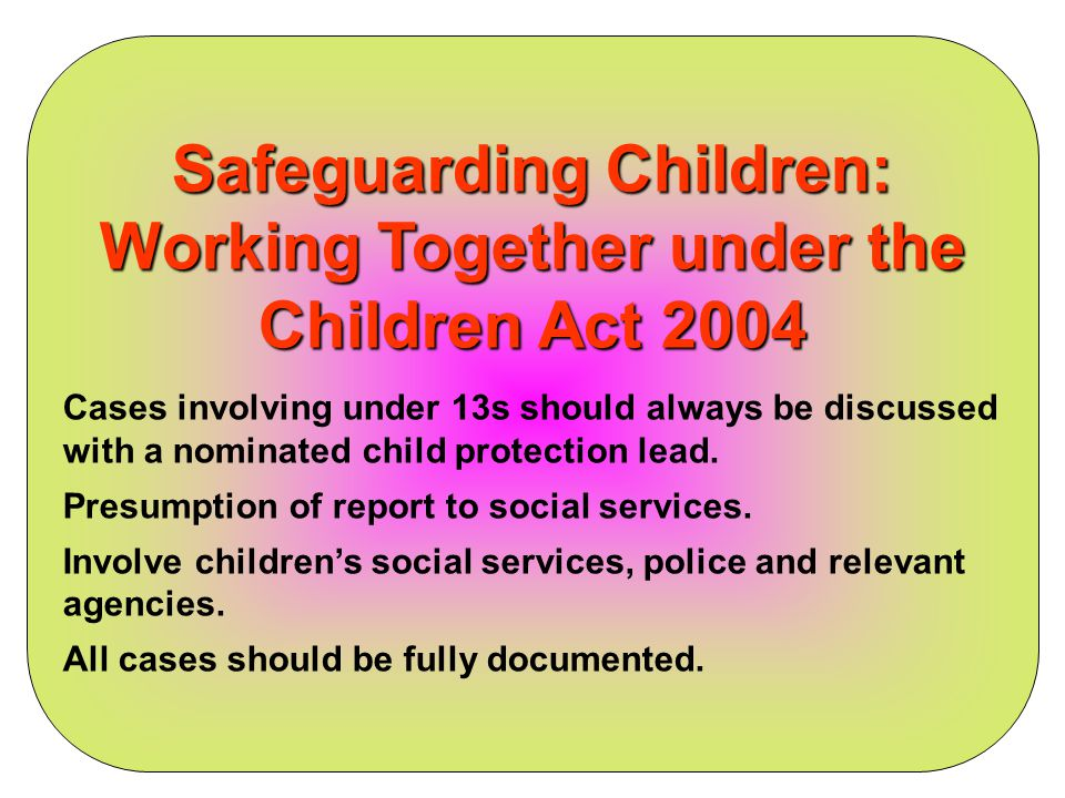 Safeguarding Children: Working Together under the Children Act 2004