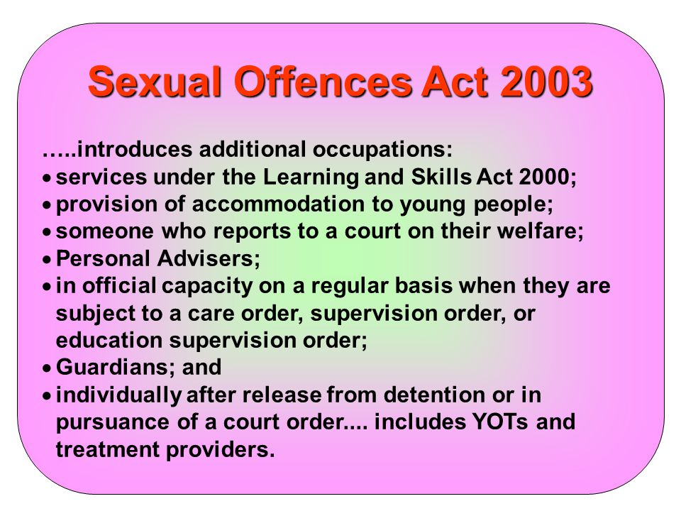 Sexual Offences Act 2003 …..introduces additional occupations: