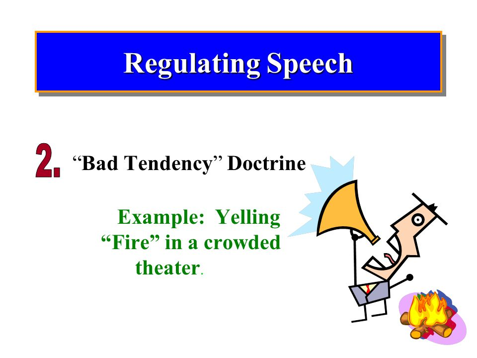 Example: Yelling Fire in a crowded theater.