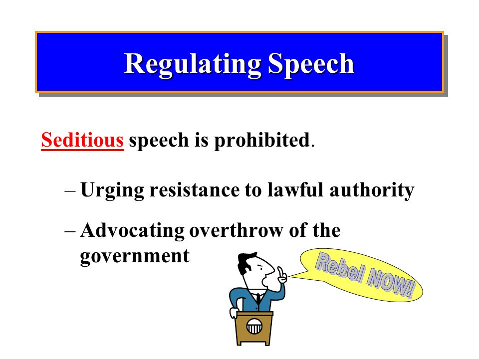 Regulating Speech Rebel NOW! Seditious speech is prohibited.