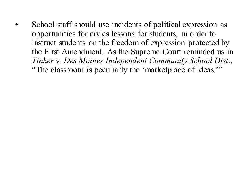 School staff should use incidents of political expression as opportunities for civics lessons for students, in order to instruct students on the freedom of expression protected by the First Amendment.